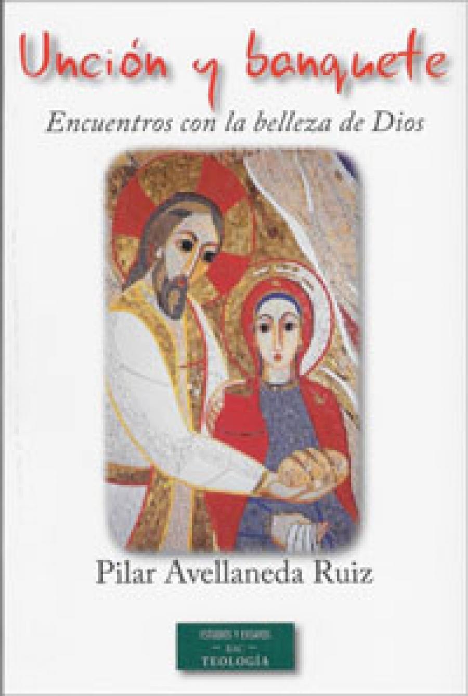 """Libro de Pilar Avellaneda Ruiz: """"Unción y banquete"""": encuentros con la belleza de Dios: lectio divina: formación y praxis"""