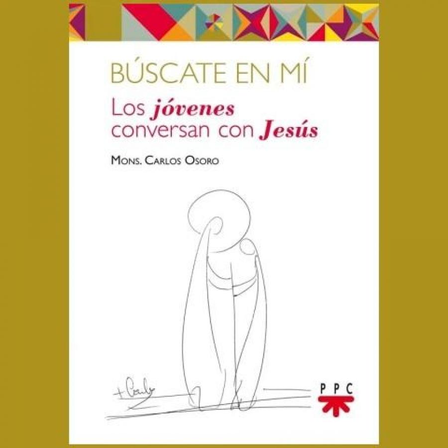 """""""Búscame en ti. Los jóvenes conversan con Jesús"""" Nuevo libro de D. Carlos Osoro"""